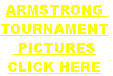 ARMSTRONG  TOURNAMENT  PICTURES CLICK HERE